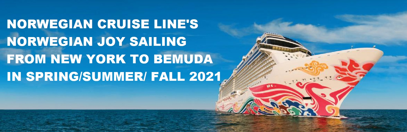 Norwegian Cruise Line's Norwegian Joy Sailing from New York to Bermuda in 2021.