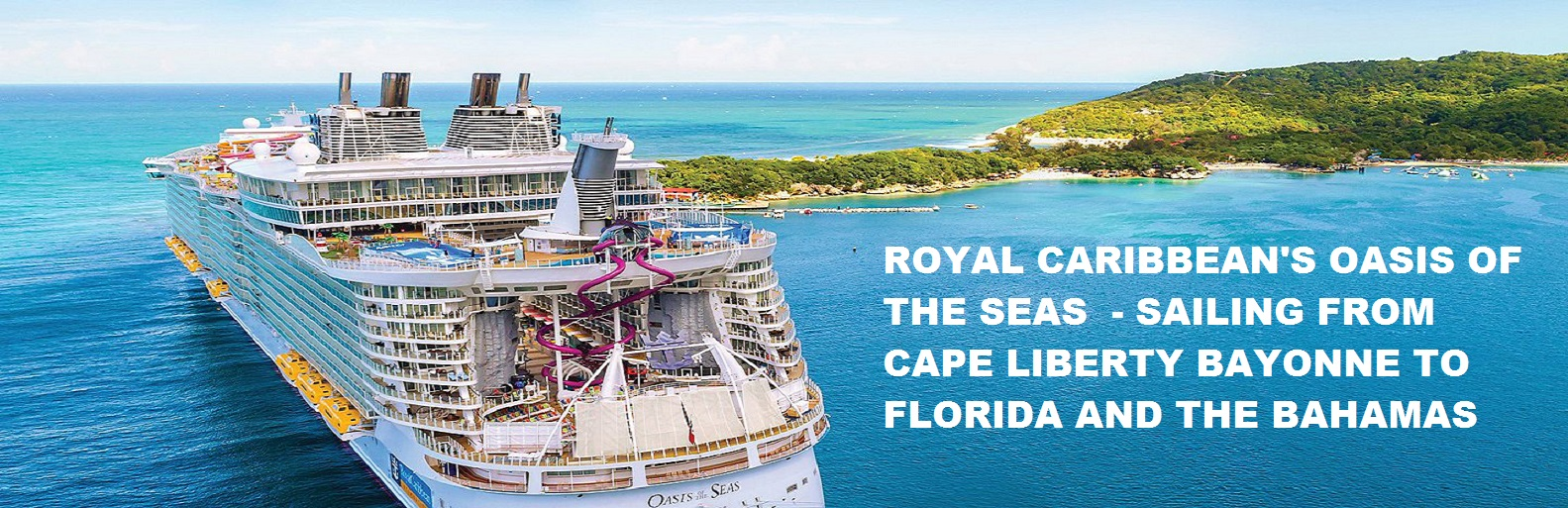 Royal Caribbean's Oasis of the Seas to Sail from Cape Liberty Bayonne, NJ to Florida, Bahamas and Coco Cay Private Island in 2021.